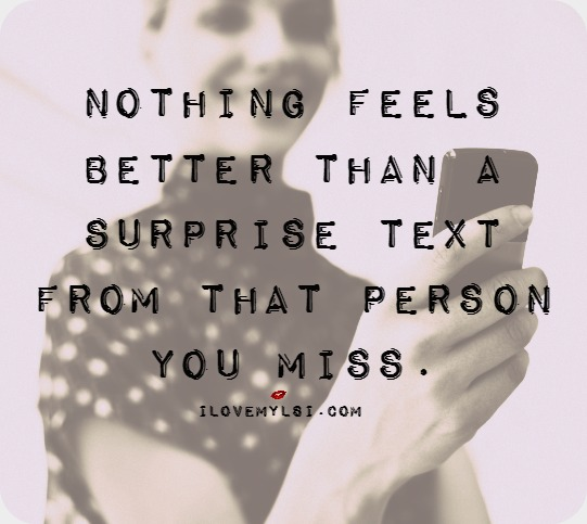 Nothing feels better than a surprise text from that person you miss.