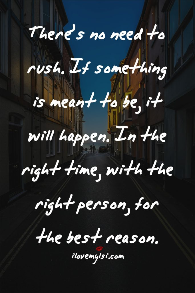 If something is meant to be, it will happen.