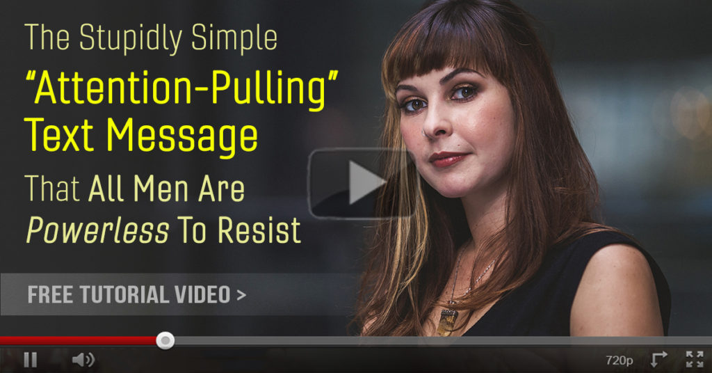 "The Stupidly Simple ""Attention-Pulling""  Text Message That All Men Are Powerless To Resist"